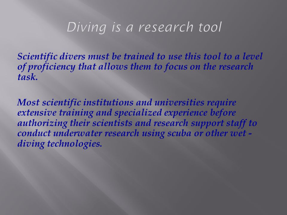 Scientific divers must be trained to use this tool to a level of proficiency that allows them to focus on the research task.