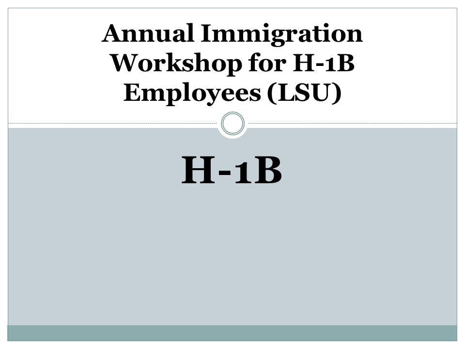 H-1B Annual Immigration Workshop for H-1B Employees (LSU)