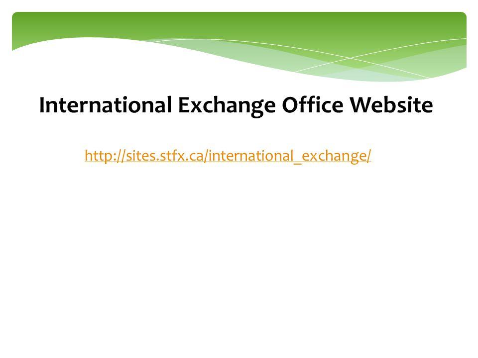International Exchange Office Website http://sites.stfx.ca/international_exchange/