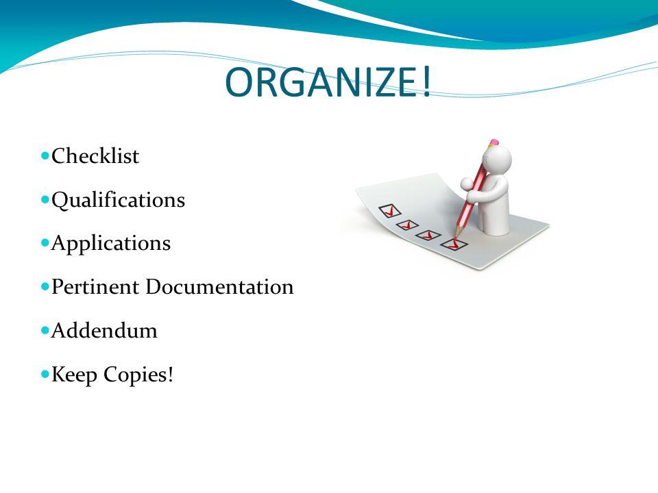 ORGANIZE! Checklist Qualifications Applications Pertinent Documentation Addendum Keep Copies!