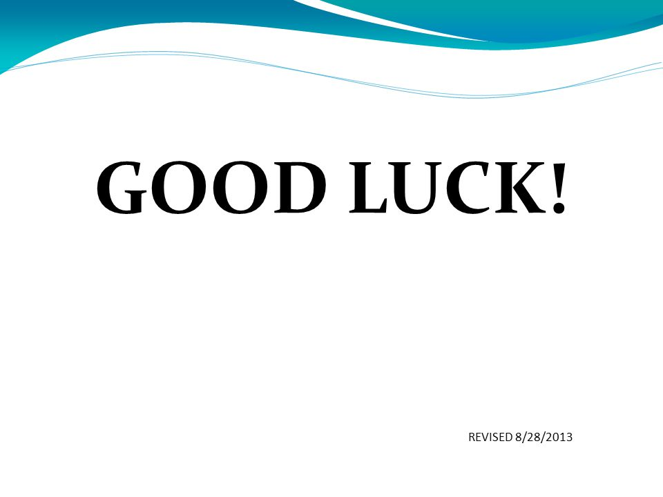 GOOD LUCK! REVISED 8/28/2013