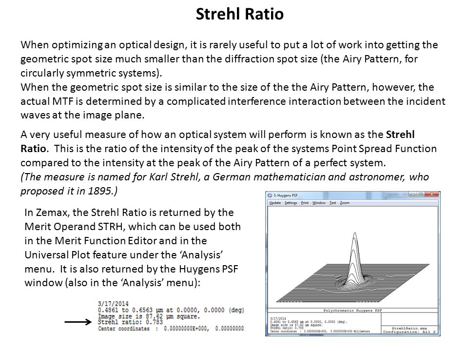 Strehl Ratio The Strehl Ratio is a measure of how well a system actually performs at imaging.
