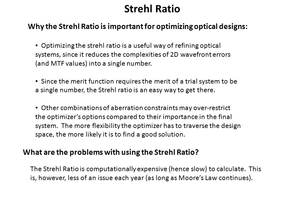 Strehl Ratio It is relatively simple to measure the Strehl ratio, if at least part of the object is a point source.