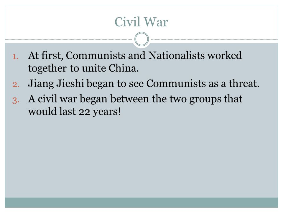 Civil War 1. At first, Communists and Nationalists worked together to unite China.