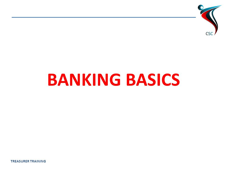TREASURER TRAINING BANKING BASICS