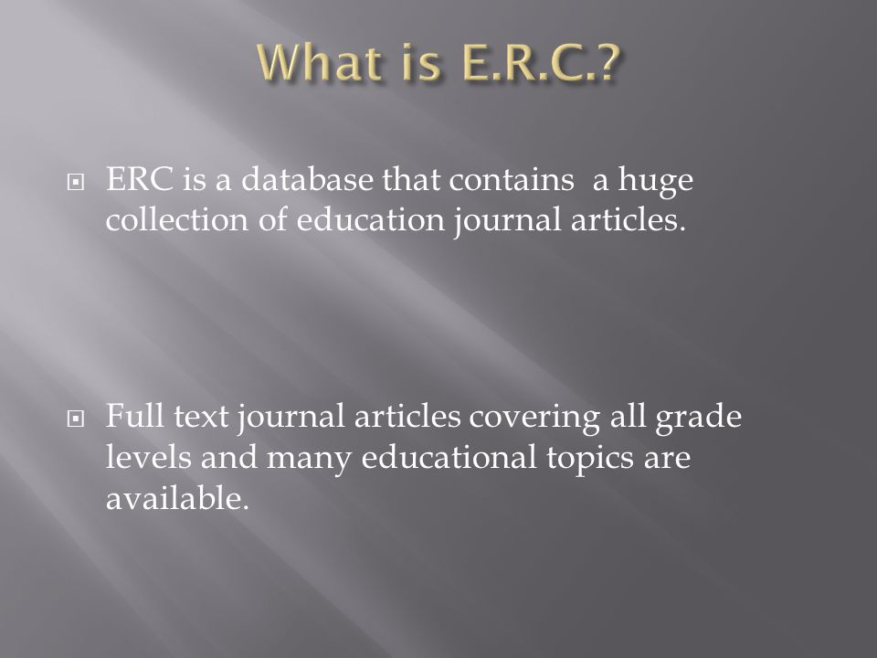  ERC is a database that contains a huge collection of education journal articles.