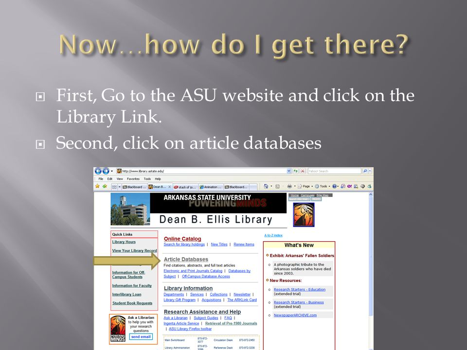  First, Go to the ASU website and click on the Library Link.  Second, click on article databases