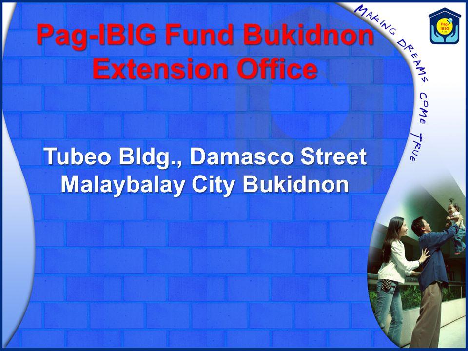Pag-IBIG Fund Bukidnon Extension Office Tubeo Bldg., Damasco Street Malaybalay City Bukidnon