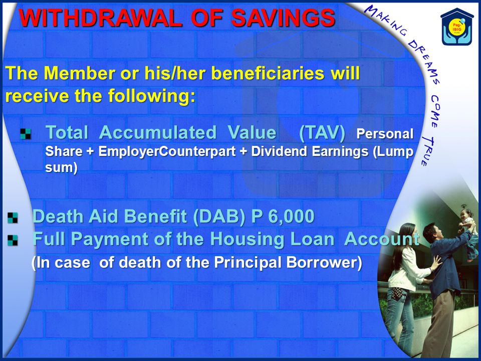 WITHDRAWAL OF SAVINGS The Member or his/her beneficiaries will receive the following: Total Accumulated Value (TAV) Personal Share + EmployerCounterpa