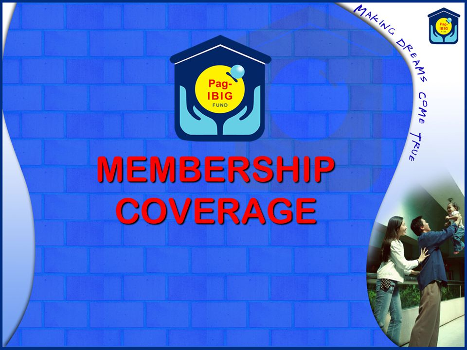 MANDATORY MEMBERSHIP COVERAGE All Private and Government Employees (SSS & GSIS members), as mandated under Republic Act 9679 All Private and Government Employees (SSS & GSIS members), as mandated under Republic Act 9679