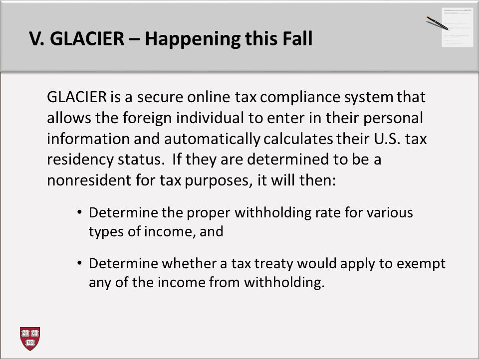 GLACIER is a secure online tax compliance system that allows the foreign individual to enter in their personal information and automatically calculates their U.S.