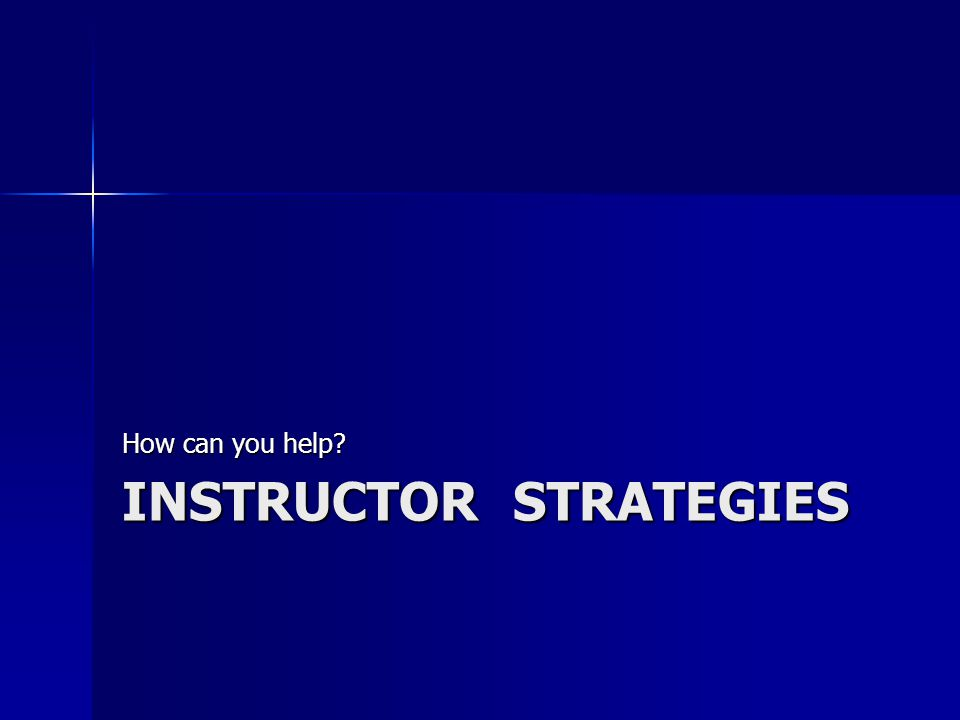 INSTRUCTOR STRATEGIES How can you help?