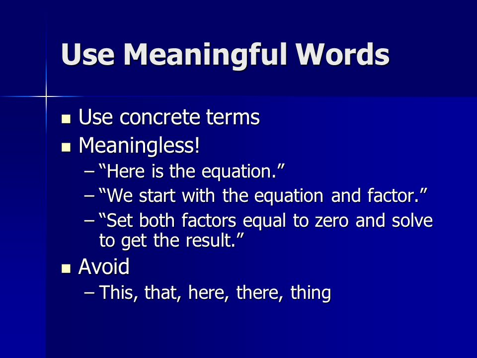 Use Meaningful Words Use concrete terms Use concrete terms Meaningless.