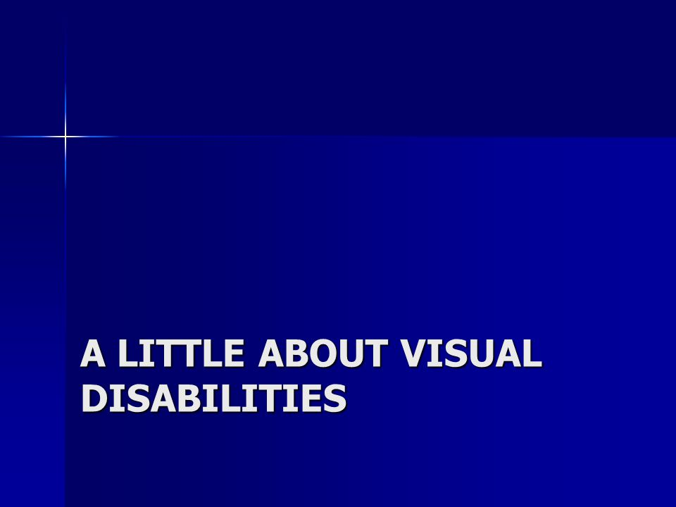 A LITTLE ABOUT VISUAL DISABILITIES