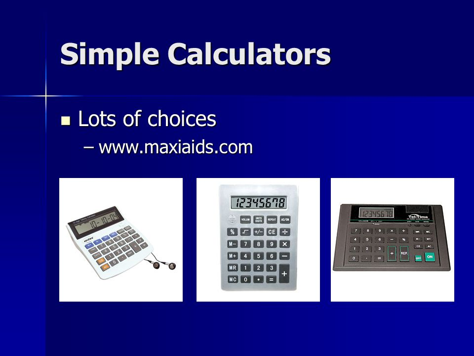 Simple Calculators Lots of choices Lots of choices –www.maxiaids.com