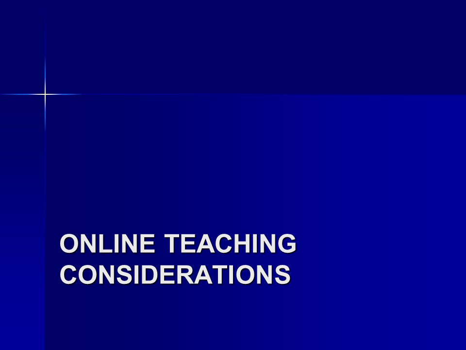 ONLINE TEACHING CONSIDERATIONS