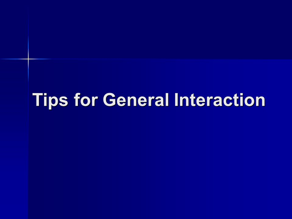Tips for General Interaction
