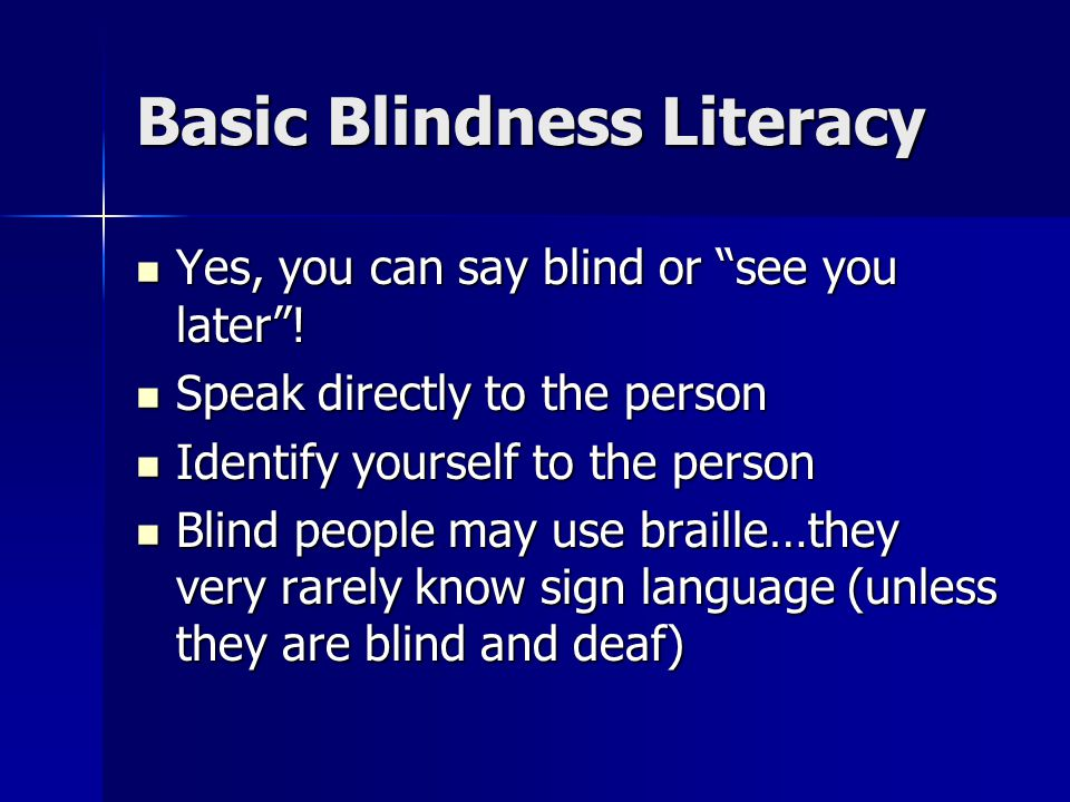 Basic Blindness Literacy Yes, you can say blind or see you later .