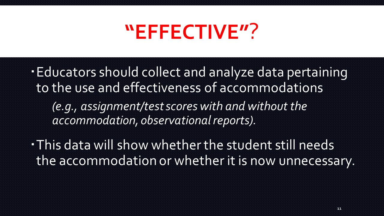 """""""EFFECTIVE"""" ?  Educators should collect and analyze data pertaining to the use and effectiveness of accommodations (e.g., assignment/test scores with"""