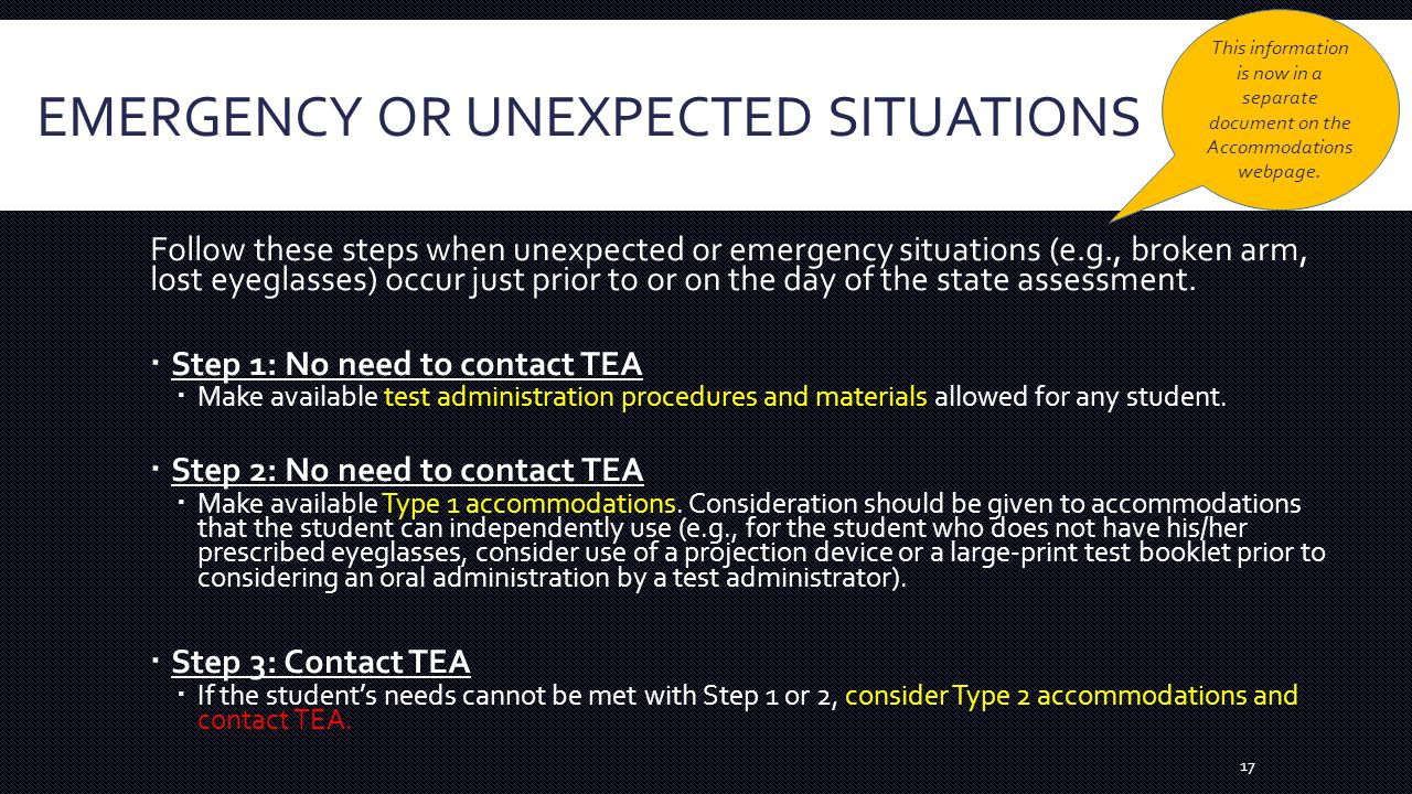 EMERGENCY OR UNEXPECTED SITUATIONS Follow these steps when unexpected or emergency situations (e.g., broken arm, lost eyeglasses) occur just prior to or on the day of the state assessment.