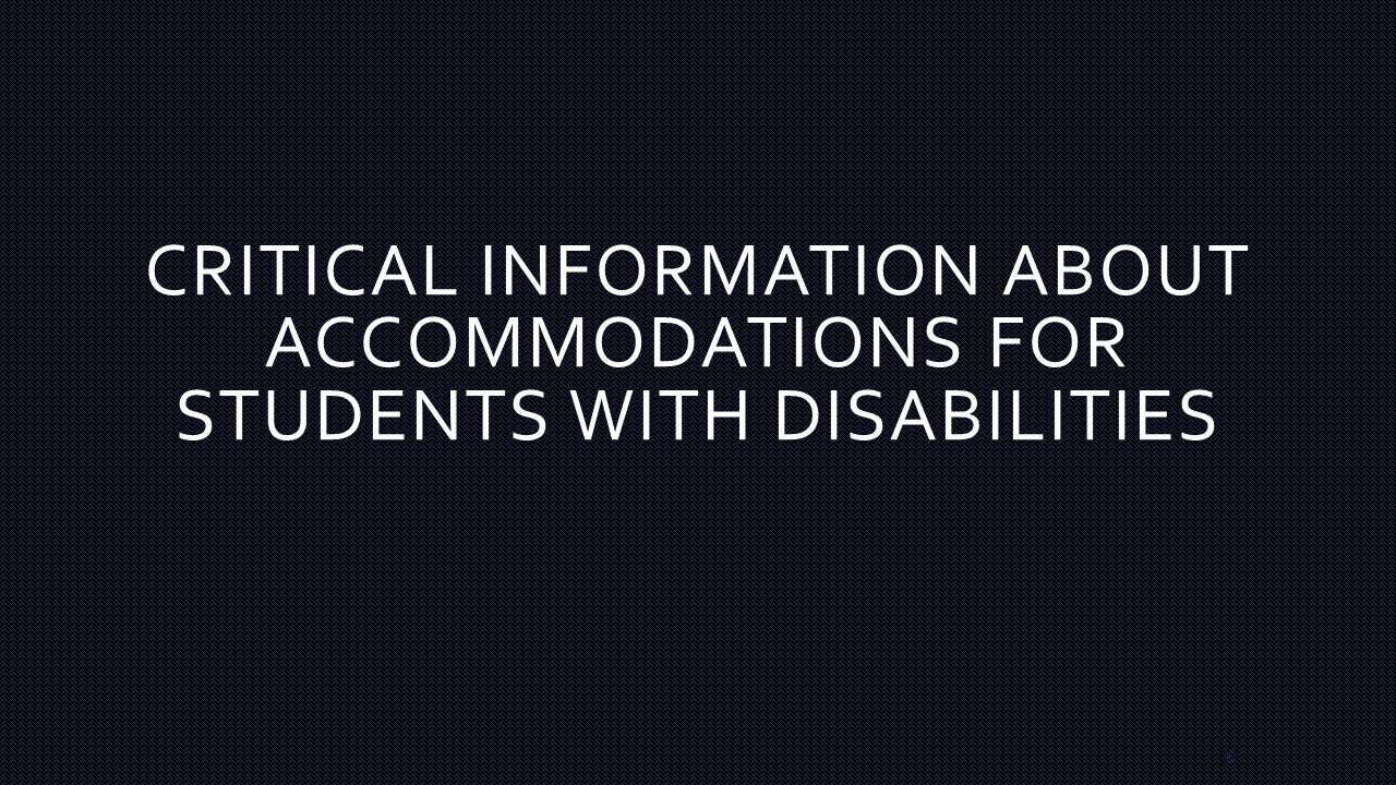 CRITICAL INFORMATION ABOUT ACCOMMODATIONS FOR STUDENTS WITH DISABILITIES 6