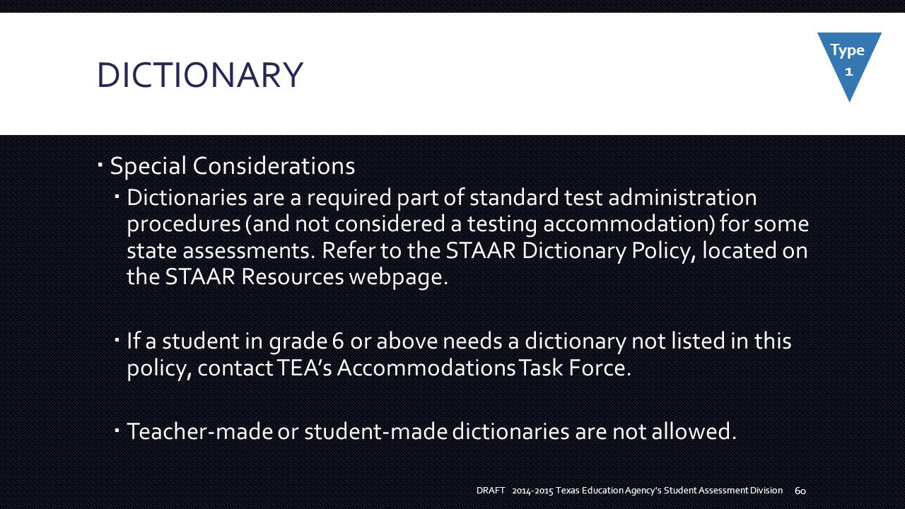 DICTIONARY  Special Considerations  Dictionaries are a required part of standard test administration procedures (and not considered a testing accommodation) for some state assessments.