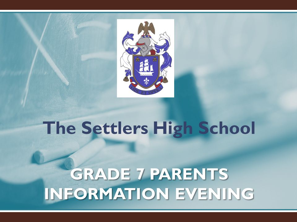 GRADE 7 PARENTS INFORMATION EVENING The Settlers High School