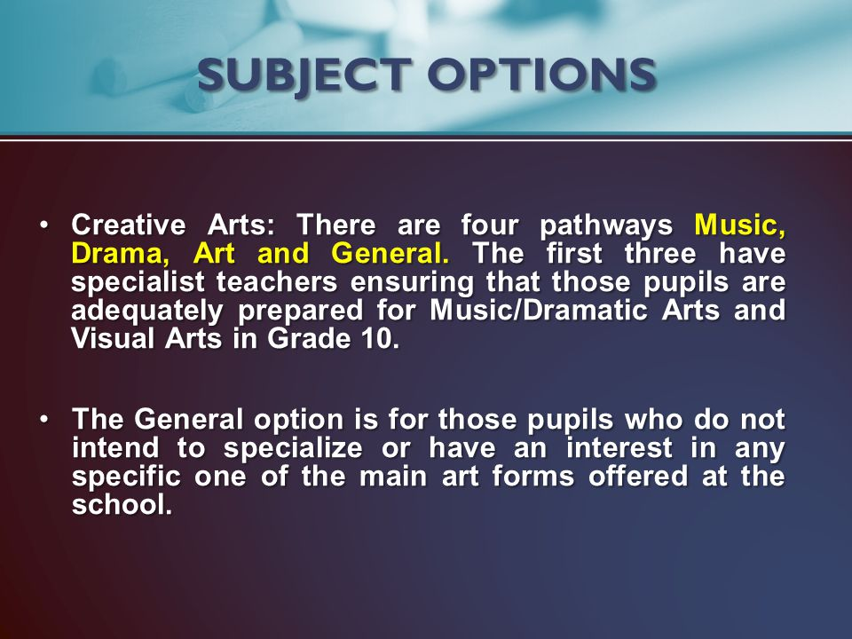 Creative Arts: There are four pathways Music, Drama, Art and General. The first three have specialist teachers ensuring that those pupils are adequate