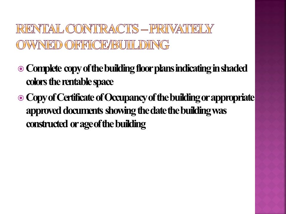  Complete copy of the building floor plans indicating in shaded colors the rentable space  Copy of Certificate of Occupancy of the building or appropriate approved documents showing the date the building was constructed or age of the building