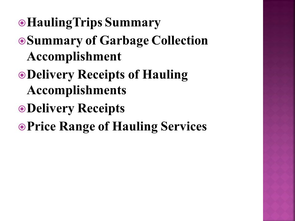  HaulingTrips Summary  Summary of Garbage Collection Accomplishment  Delivery Receipts of Hauling Accomplishments  Delivery Receipts  Price Range of Hauling Services