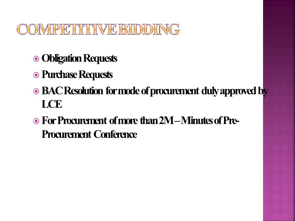  Obligation Requests  Purchase Requests  BAC Resolution for mode of procurement duly approved by LCE  For Procurement of more than 2M – Minutes of Pre- Procurement Conference