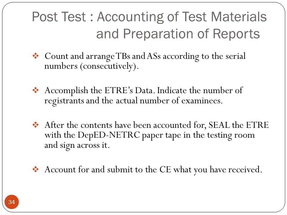 Post Test : Accounting of Test Materials and Preparation of Reports 34  Count and arrange TBs and ASs according to the serial numbers (consecutively)