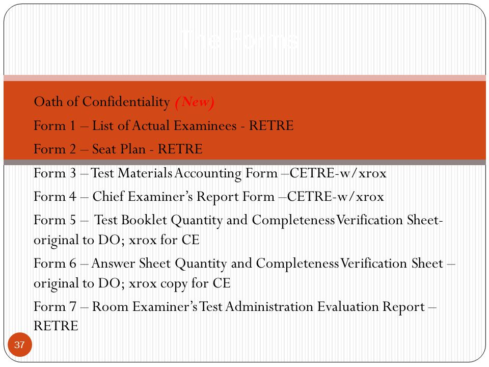 Oath of Confidentiality (New) Form 1 – List of Actual Examinees - RETRE Form 2 – Seat Plan - RETRE Form 3 – Test Materials Accounting Form –CETRE-w/xr