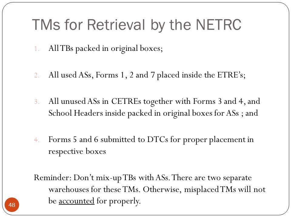 TMs for Retrieval by the NETRC 48 1. All TBs packed in original boxes; 2. All used ASs, Forms 1, 2 and 7 placed inside the ETRE's; 3. All unused ASs i