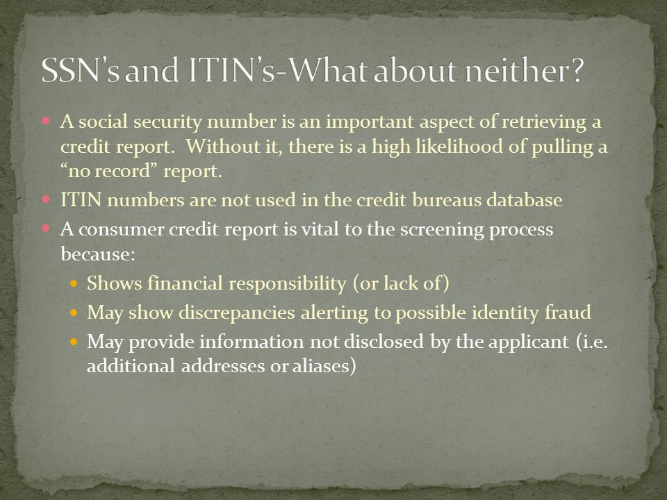 A social security number is an important aspect of retrieving a credit report.