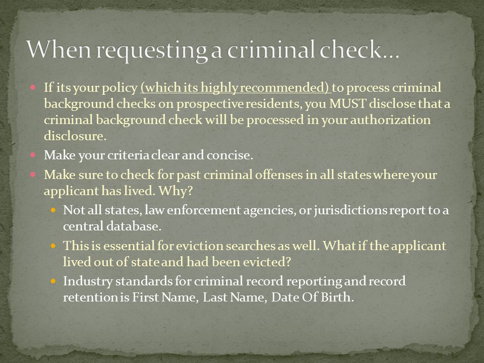 If its your policy (which its highly recommended) to process criminal background checks on prospective residents, you MUST disclose that a criminal background check will be processed in your authorization disclosure.