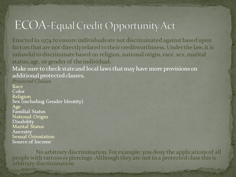 Enacted in 1974 to ensure individuals are not discriminated against based upon factors that are not directly related to their creditworthiness.