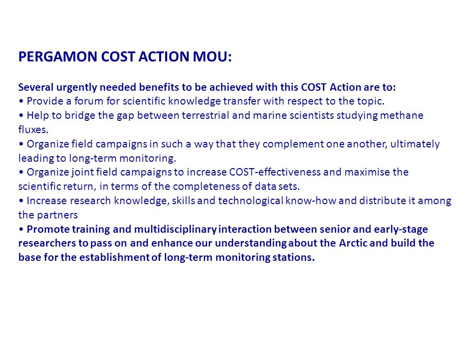 PERGAMON COST ACTION MOU: Several urgently needed benefits to be achieved with this COST Action are to: Provide a forum for scientific knowledge transfer with respect to the topic.