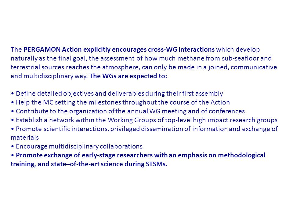 The PERGAMON Action explicitly encourages cross-WG interactions which develop naturally as the final goal, the assessment of how much methane from sub-seafloor and terrestrial sources reaches the atmosphere, can only be made in a joined, communicative and multidisciplinary way.