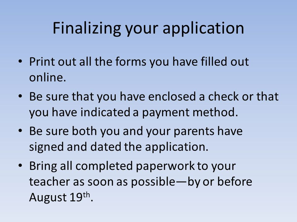 Finalizing your application Print out all the forms you have filled out online.
