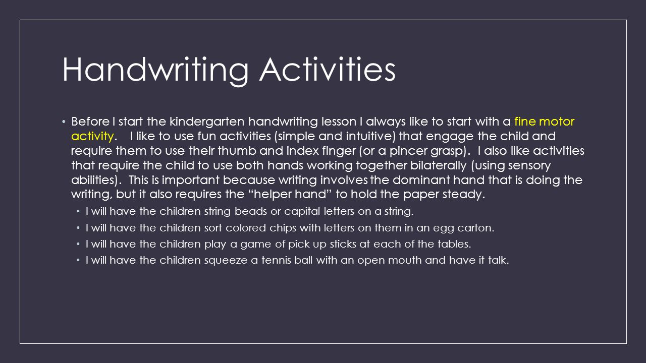 Handwriting Activities Before I start the kindergarten handwriting lesson I always like to start with a fine motor activity.