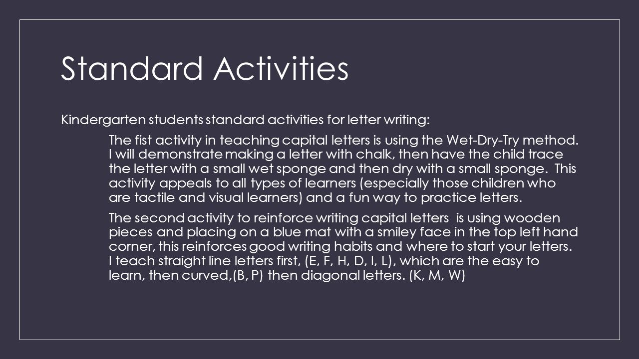 Standard Activities Kindergarten students standard activities for letter writing: The fist activity in teaching capital letters is using the Wet-Dry-Try method.