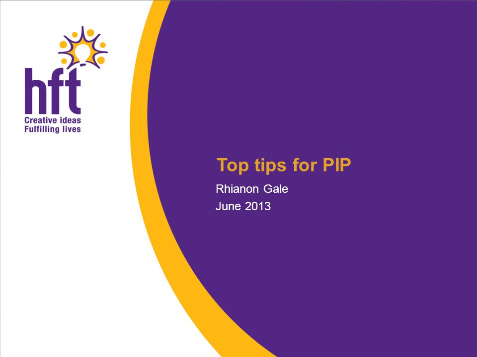Top tips for PIP Rhianon Gale June 2013