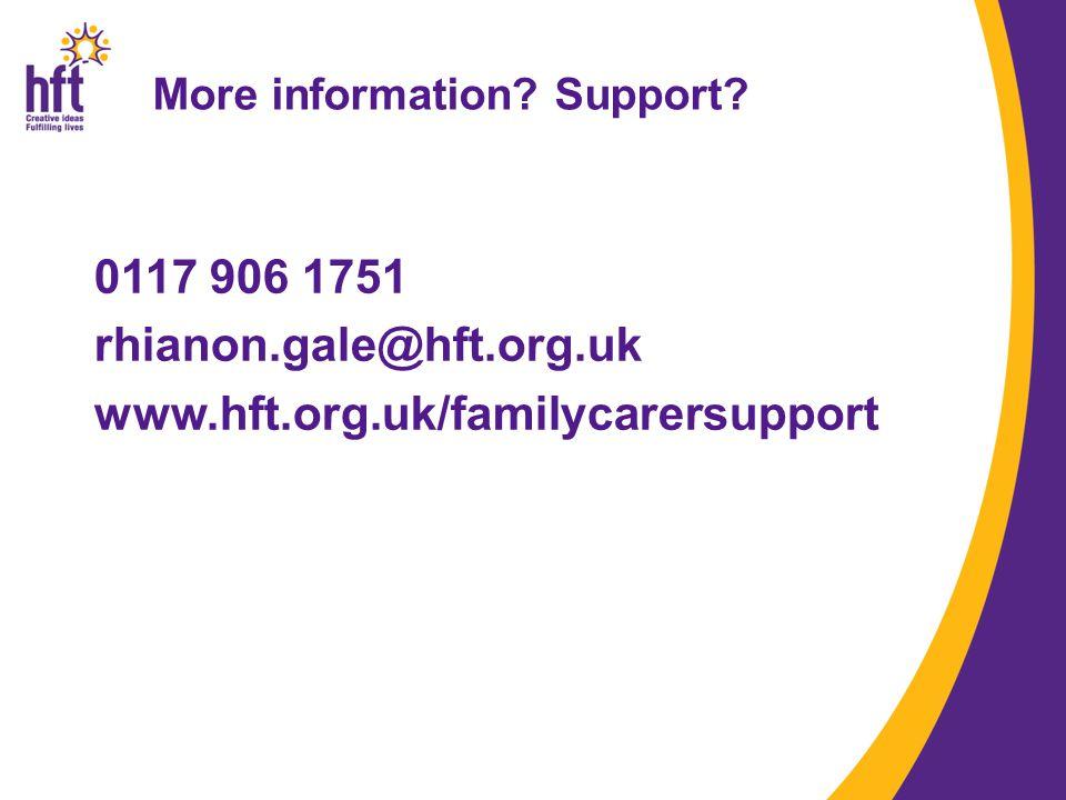 More information? Support? 0117 906 1751 rhianon.gale@hft.org.uk www.hft.org.uk/familycarersupport