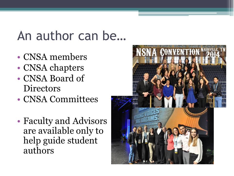 An author can be… CNSA members CNSA chapters CNSA Board of Directors CNSA Committees Faculty and Advisors are available only to help guide student authors