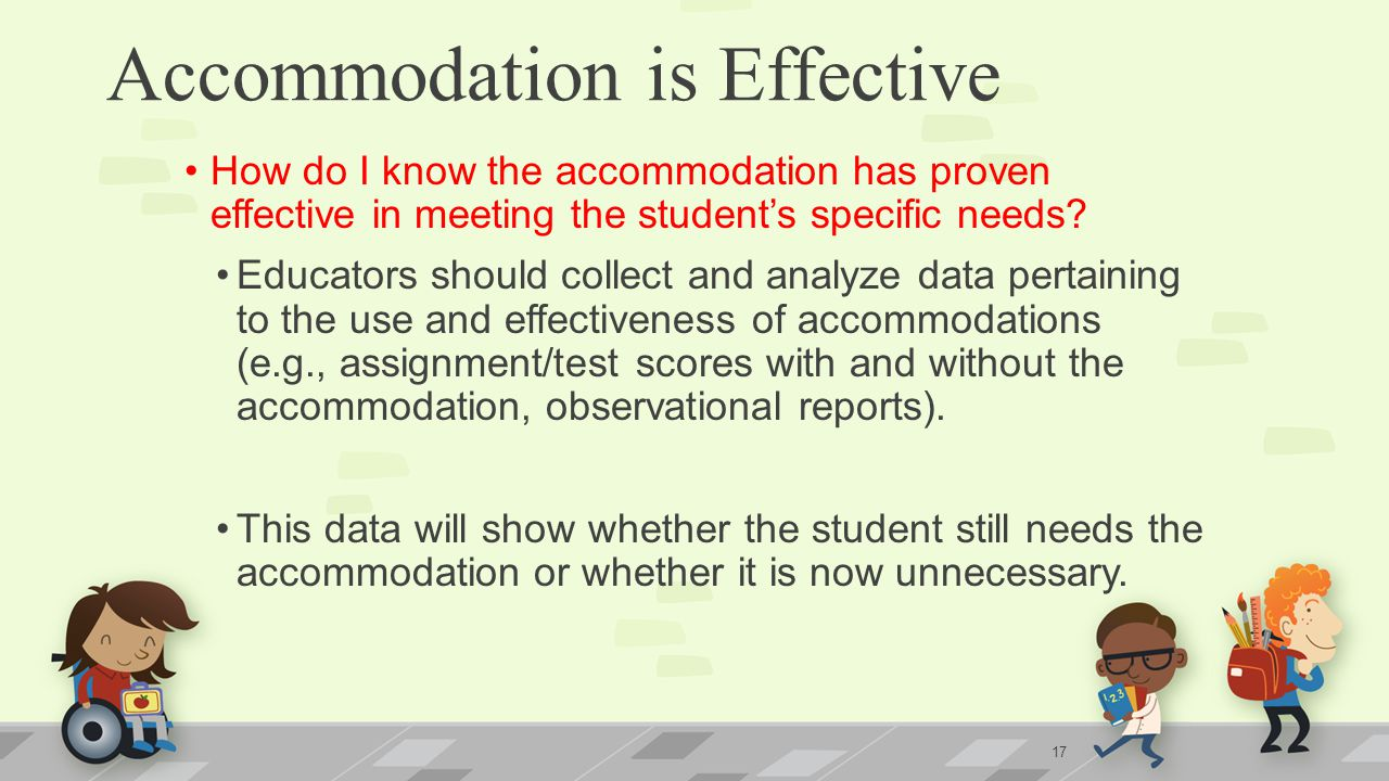 Accommodation is Effective How do I know the accommodation has proven effective in meeting the student's specific needs.