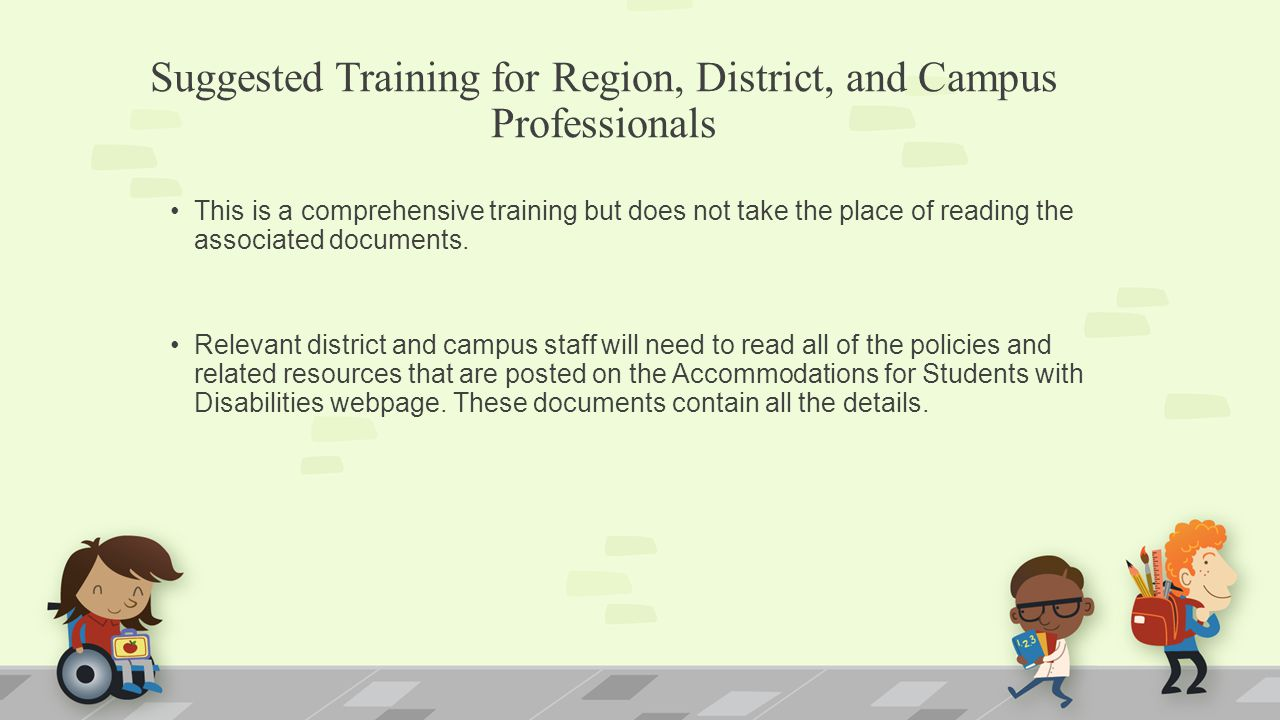 Suggested Training for Region, District, and Campus Professionals This is a comprehensive training but does not take the place of reading the associated documents.