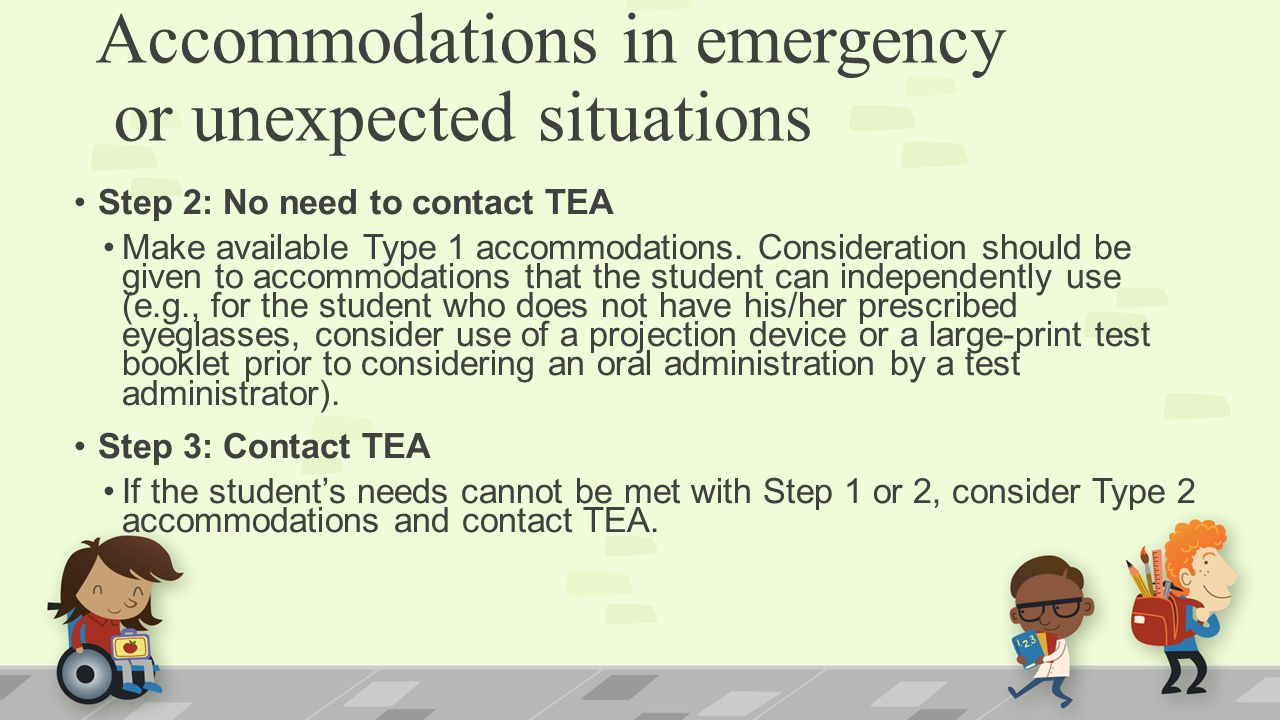 Step 2: No need to contact TEA Make available Type 1 accommodations.