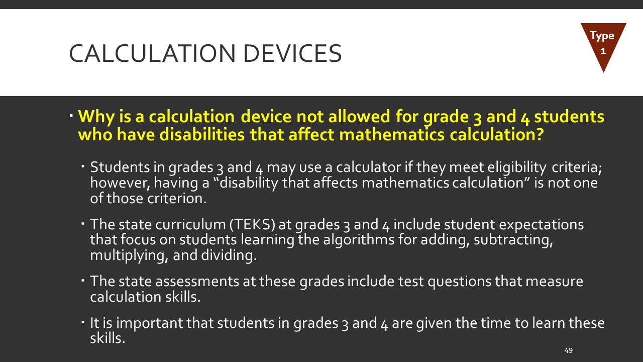 CALCULATION DEVICES  Why is a calculation device not allowed for grade 3 and 4 students who have disabilities that affect mathematics calculation.