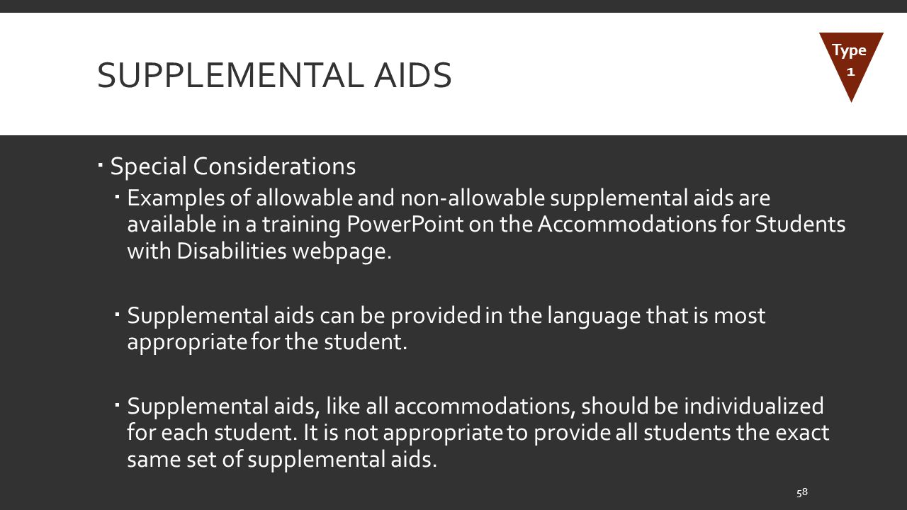 SUPPLEMENTAL AIDS  Special Considerations  Examples of allowable and non-allowable supplemental aids are available in a training PowerPoint on the Accommodations for Students with Disabilities webpage.